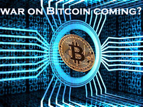 war on bitcoin coming?